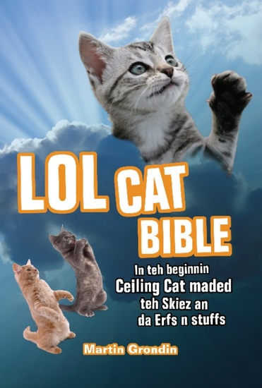 LOLcat Bible - In teh beginnin Ceiling Cat maded teh skiez An da Urfs n stuffs - cover