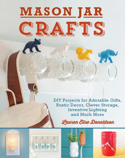Mason Jar Crafts - DIY Projects for Adorable and Rustic Decor Storage Lighting Gifts and Much More - cover