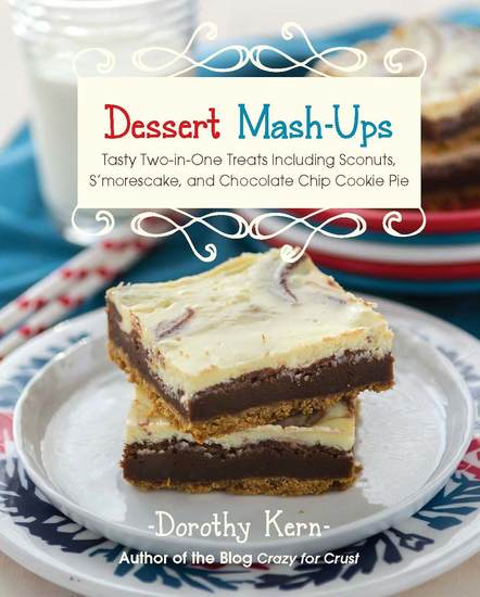 Dessert Mashups - Tasty Two-in-One Treats Including Sconuts S'morescake Chocolate Chip Cookie Pie and Many More - cover