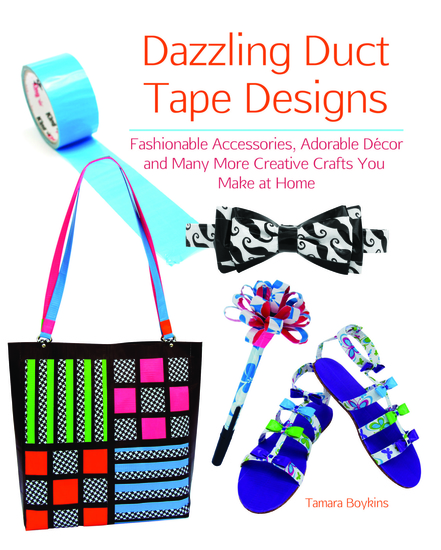 Dazzling Duct Tape Designs - Fashionable Accessories Adorable Décor and Many More Creative Crafts You Make At Home - cover