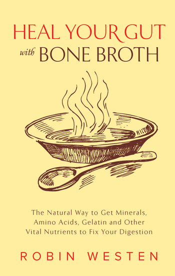 Heal Your Gut with Bone Broth - The Natural Way to get Minerals Amino Acids Gelatin and Other Vital Nutrients to Fix Your Digestion - cover