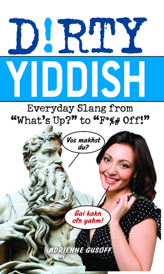 """Dirty Yiddish - Everyday Slang from """"What's Up?"""" to """"F*%# Off!"""" - cover"""