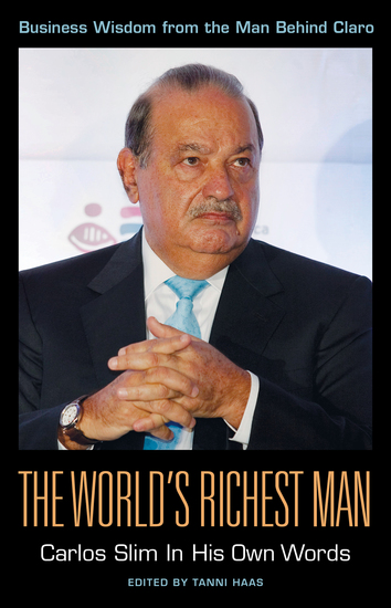 The World's Richest Man: Carlos Slim In His Own Words - cover