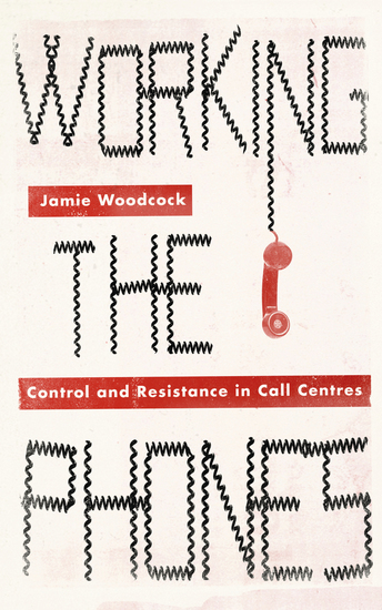 Working the Phones - Control and Resistance in Call Centres - cover