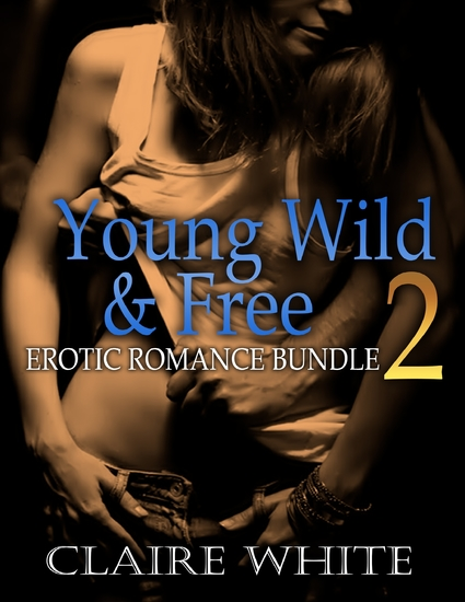 Young Wild and Free 2: Erotic Romance Bundle - cover