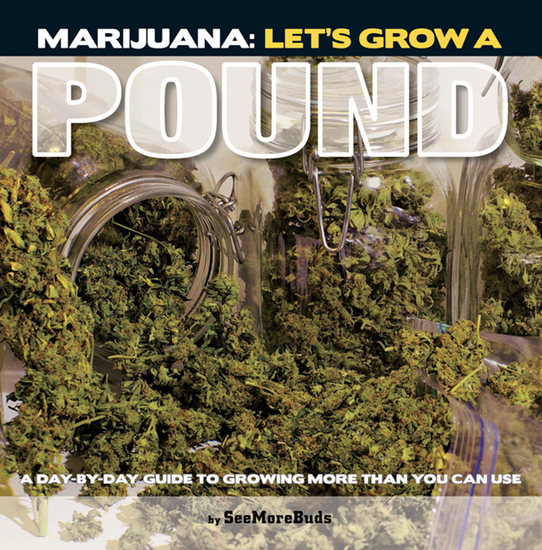 Marijuana: Let's Grow a Pound - A Day by Day Guide to Growing More Than You Can Use - cover