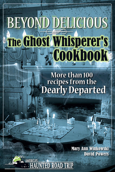 Beyond Delicious: The Ghost Whisperer's Cookbook - More than 100 Recipes from the Dearly Departed - cover