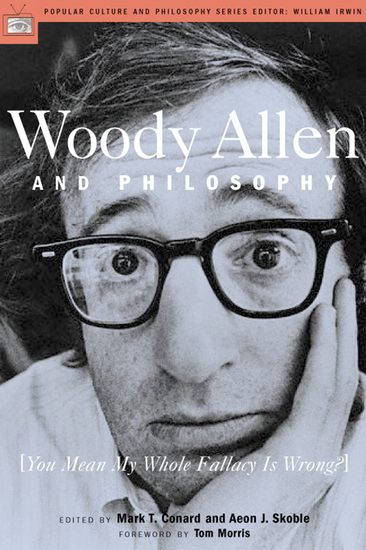 Woody Allen and Philosophy - [You Mean My Whole Fallacy Is Wrong?] - cover