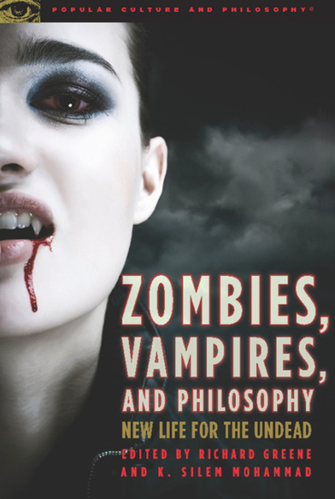 Zombies Vampires and Philosophy - New Life for the Undead - cover