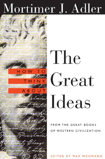 How to Think About the Great Ideas - From the Great Books of Western Civilization - cover