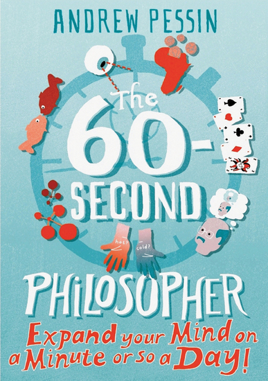 The 60-Second Philosopher - Expand your Mind on a Minute or so a Day! - cover