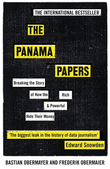 The Panama Papers - Breaking the Story of How the Rich and Powerful Hide Their Money - cover