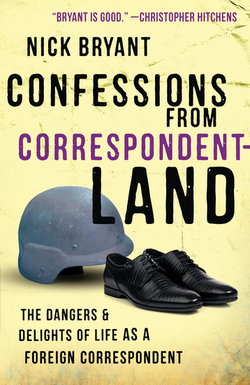 Confessions from Correspondentland - The Dangers and Delights of Life as a Foreign Correspondent - cover