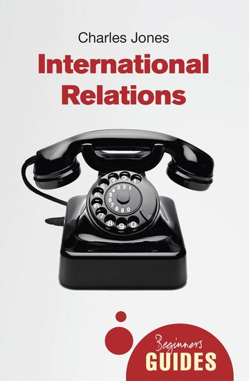 International Relations - A Beginner's Guide - cover