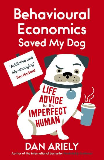 Behavioural Economics Saved My Dog - Life Advice For The Imperfect Human - cover