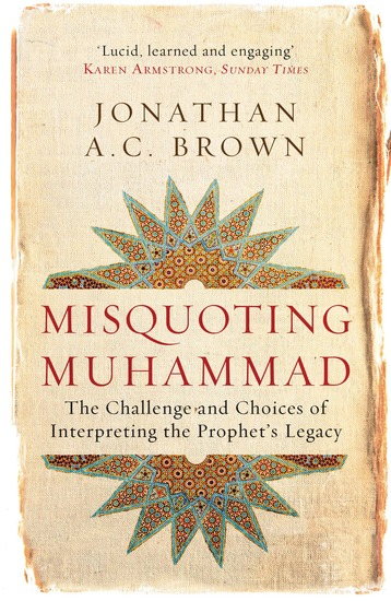 Misquoting Muhammad - The Challenge and Choices of Interpreting the Prophet's Legacy - cover