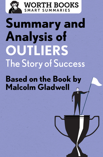 Summary and Analysis of Outliers: The Story of Success - Based on the Book by Malcolm Gladwell - cover