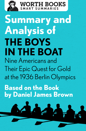 Summary and Analysis of The Boys in the Boat: Nine Americans and Their Epic Quest for Gold at the 1936 Berlin Olympics - Based on the Book by Daniel James Brown - cover