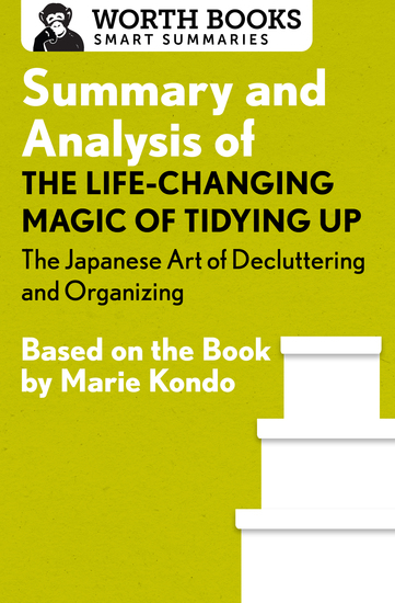 Summary and Analysis of The Life-Changing Magic of Tidying Up: The Japanese Art of Decluttering and Organizing - Based on the Book by Marie Kondo - cover