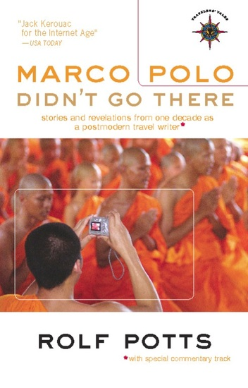 Marco Polo Didn't Go There - Stories and Revelations from One Decade as a Postmodern Travel Writer - cover