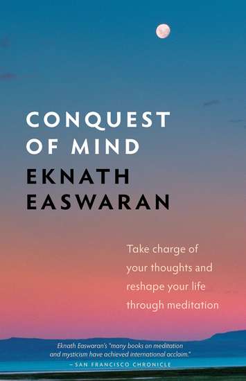 Conquest of Mind - Take Charge of Your Thoughts and Reshape Your Life Through Meditation - cover