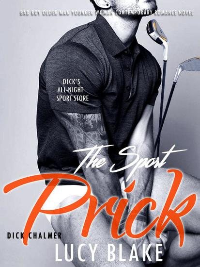 THE PRICK - DICK CHALMERS - Bad Boy Older Man Younger Woman BBW Contemporary Romance Novel (Free Bonus Story Included) - cover