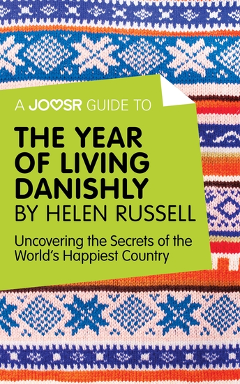 A Joosr Guide to The Year of Living Danishly by Helen Russell - Uncovering the Secrets of the World's Happiest Country - cover