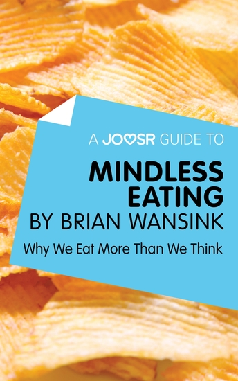A Joosr Guide to Mindless Eating by Brian Wansink - Why We Eat More Than We Think - cover