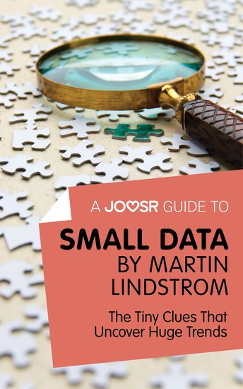 A Joosr Guide to Small Data by Martin Lindstrom - The Tiny Clues That Uncover Huge Trends - cover