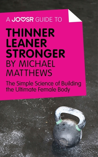 A Joosr Guide to Thinner Leaner Stronger by Michael Matthews - The Simple Science of Building the Ultimate Female Body - cover
