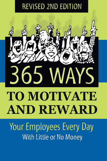 365 Ways to Motivate and Reward Your Employees Every Day - With Little Or No Money - cover