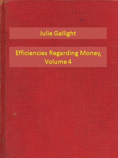 Efficiencies Regarding Money Volume 4 - cover
