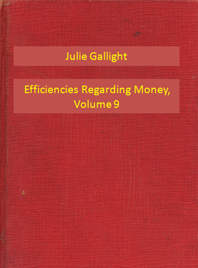 Efficiencies Regarding Money Volume 9 - cover