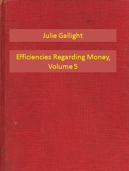 Efficiencies Regarding Money Volume 5 - cover