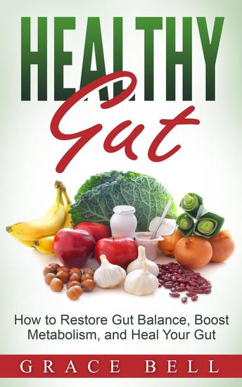 Healthy Gut: How to Restore Gut Balance Boost Metabolism and Heal Your Gut - cover