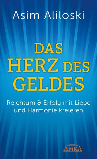 Das Herz des Geldes - Reichtum & Erfolg mit Liebe und Harmonie kreieren - cover