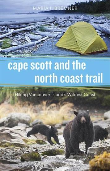 Cape Scott and the North Coast Trail - Hiking Vancouver Island's Wildest Coast - cover