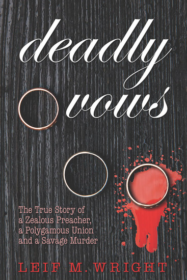 Deadly Vows - The True Story of a Zealous Preacher A Polygamous Union and a Savage Murder - cover
