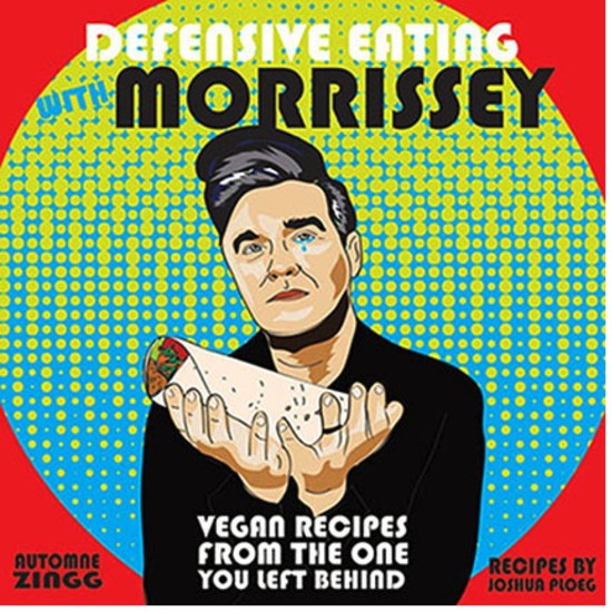 Defensive Eating with Morrissey - Vegan Recipes from the One You Left Behind - cover