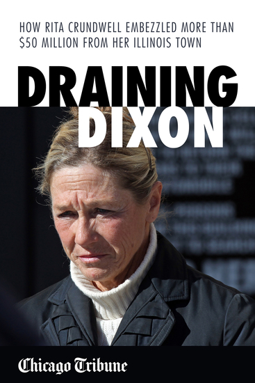 Draining Dixon - How Rita Crundwell Embezzled More Than $50 Million from Her Illinois Town - cover