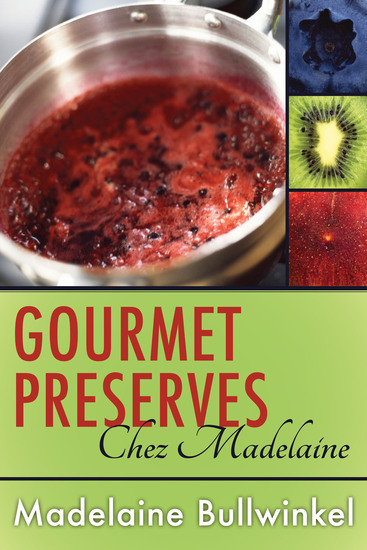 Gourmet Preserves Chez Madelaine - Delicious Marmalades Jams and Jellies Plus Desserts Pastries and Breakfast Treats - cover