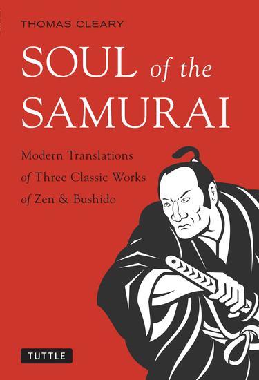 Soul of the Samurai - Modern Translations of Three Classic Works of Zen & Bushido - cover