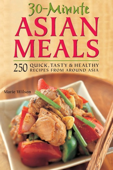 30-Minute Asian Meals - 250 Quick Tasty & Healthy Recipes from Around Asia - cover