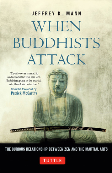 When Buddhists Attack - The Curious Relationship Between Zen and the Martial Arts - cover
