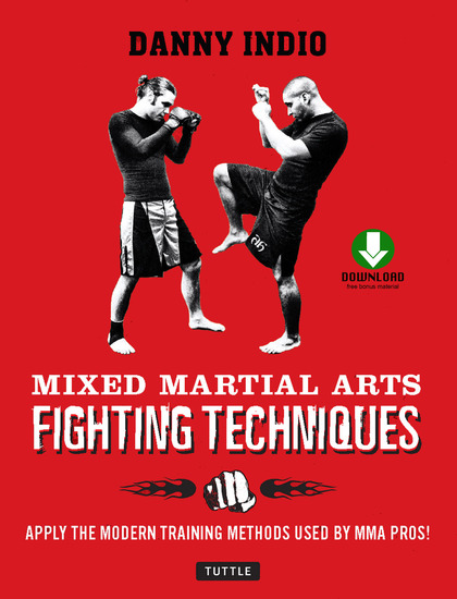 Mixed Martial Arts Fighting Techniques - Apply Modern Training Methods Used by MMA Pros! - cover