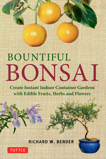 Bountiful Bonsai - Create Instant Indoor Container Gardens with Edible Fruits Herbs and Flowers - cover