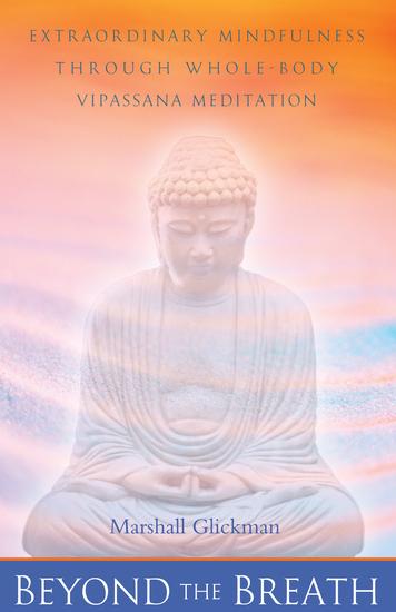 Beyond the Breath - Extraordinary Mindfulness Through Whole-Body Vipassana Meditation - cover