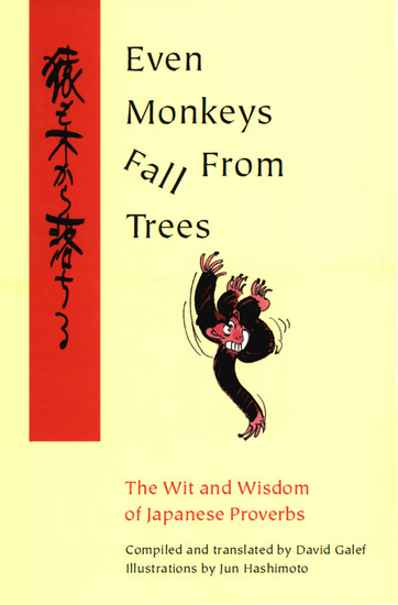 Even Monkeys Fall from Trees - The Wit and Wisdom of Japanese Proverbs - cover