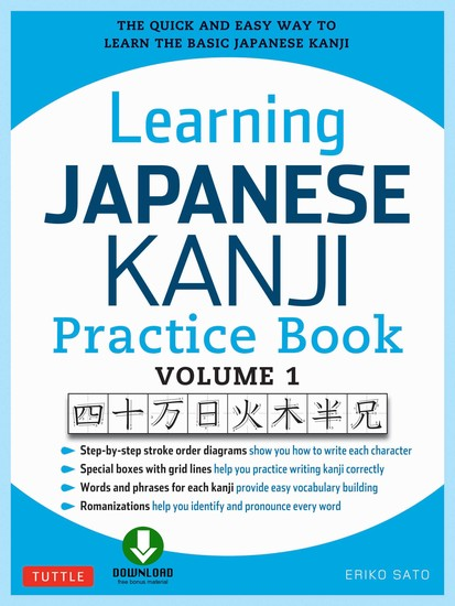 Learning Japanese Kanji Practice Book Volume 1 - The Quick and Easy Way to Learn the Basic Japanese Kanji [Downloadable Material] - cover