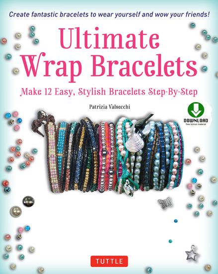 Ultimate Wrap Bracelets - Make 12 Easy Stylish Bracelets Step-by-Step (Downloadable Material Included) - cover